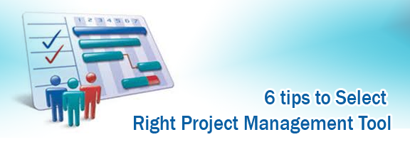 6 Tips to Select Right Project Management Tool