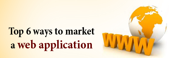 Top 6 Ways to Market a Web Application