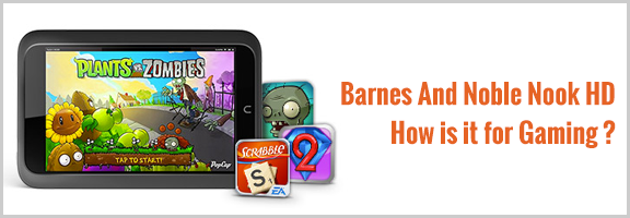 Barnes And Noble Nook HD: How is it for Gaming ?