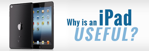 Why is an iPad Useful?