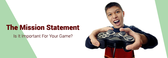 The Mission Statement – Is It Important For Your Game?