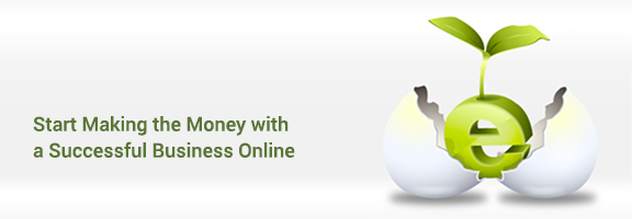 Start Making the Money with a Successful Business Online