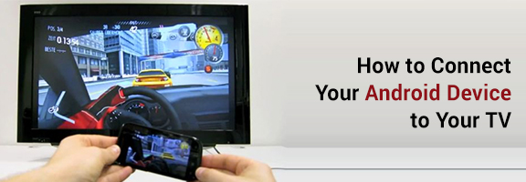 How to Connect Your Android Device to Your TV