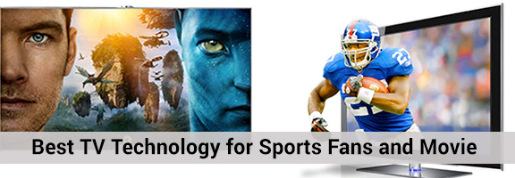 What Is the Best TV Technology for Sports Fans and Movie Lovers?