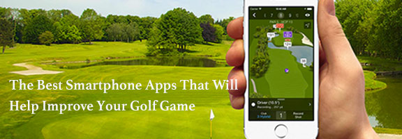 The Best Smartphone Apps That Will Help Improve Your Golf Game