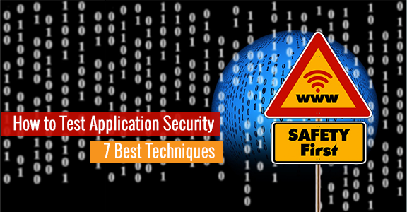 How to Test Application Security: 7 Best Techniques