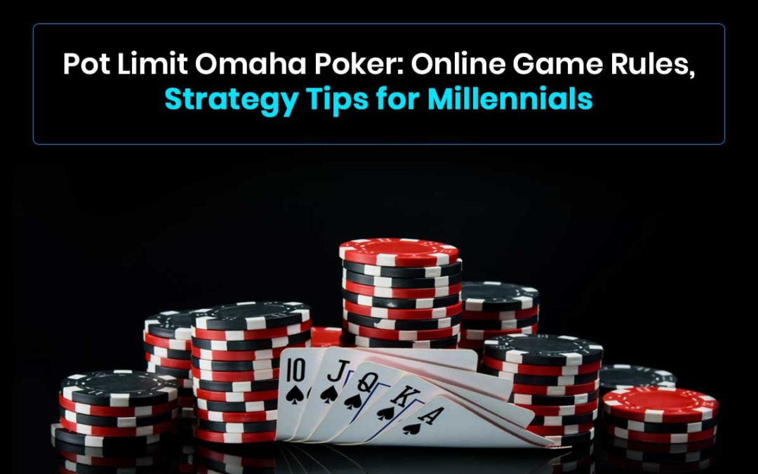 Pot Limit Omaha Poker: Online Game Rules, Strategy Tipsfor Millennials