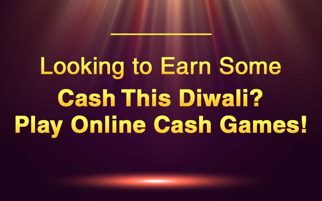 Looking to Earn Some Cash This Diwali? Play Online Cash Games!
