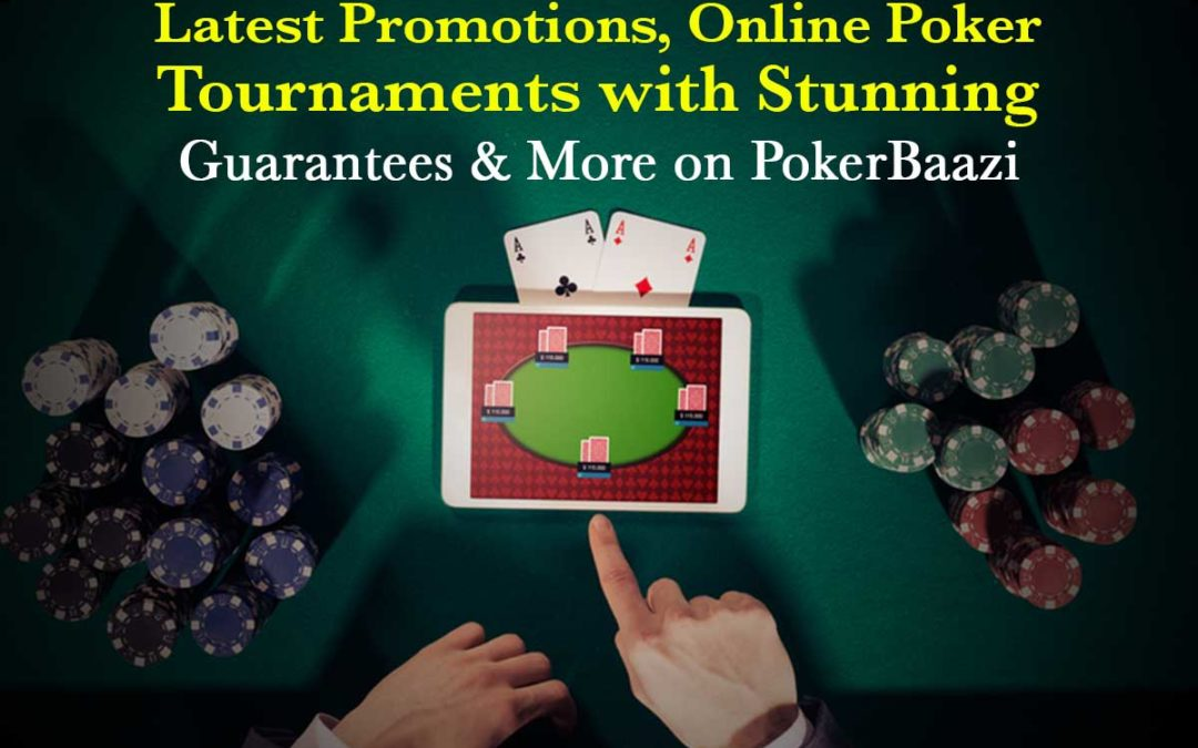 Latest Promotions, Online Poker Tournaments with Stunning Guarantees & More on PokerBaazi