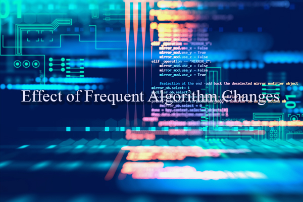 Effect of Frequent Algorithm Changes