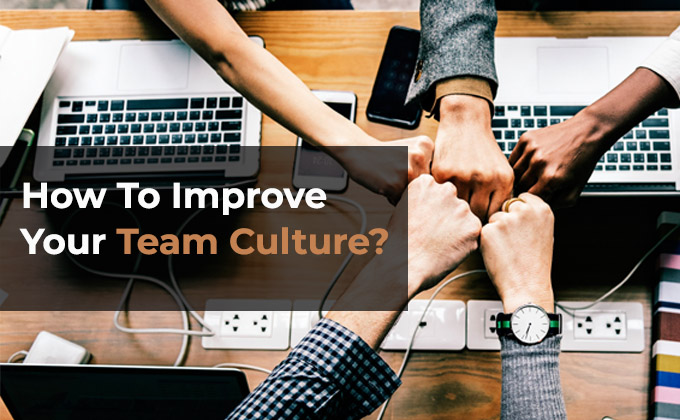 How to Improve Your Team Culture