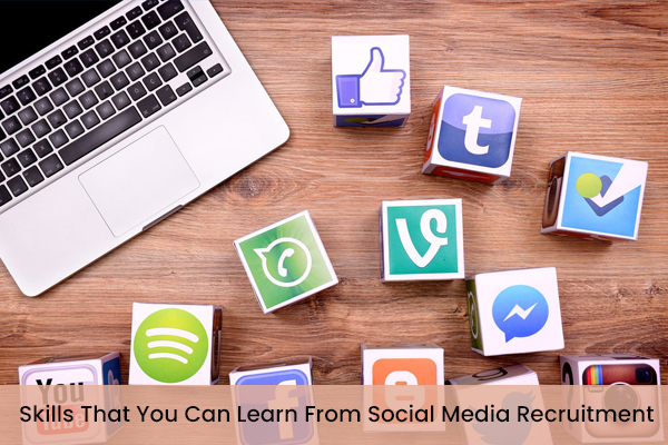 Skills That You Can Learn From Social Media Recruitment
