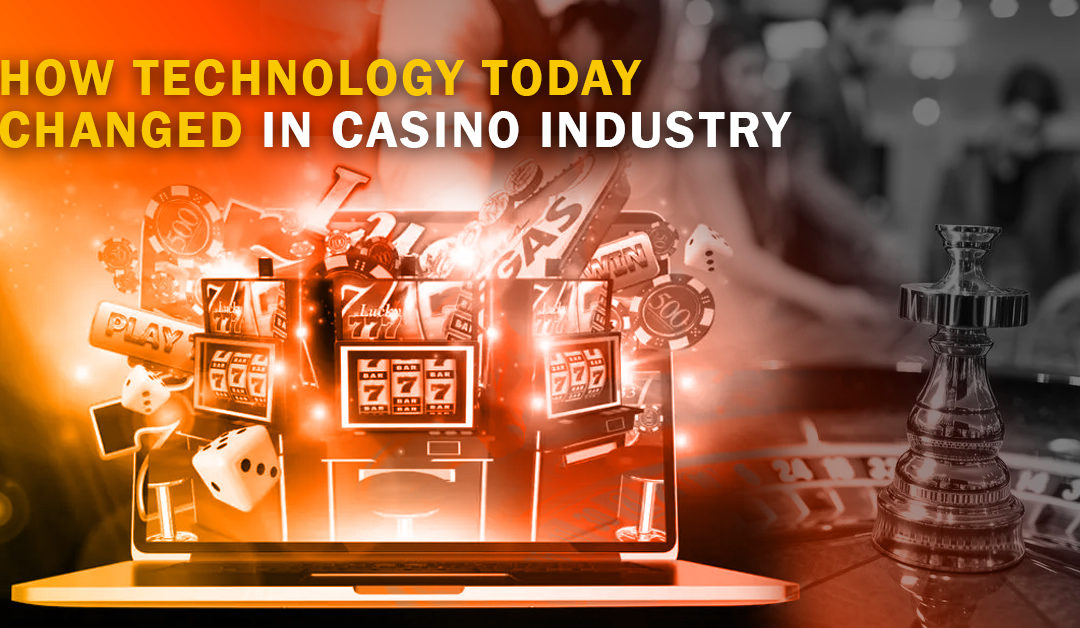 How Technology Today Changed In Casino Industry