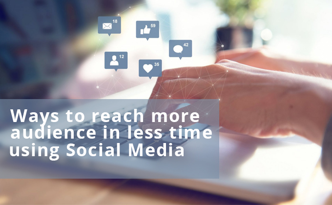 Ways to reach more audience in less time using Social Media